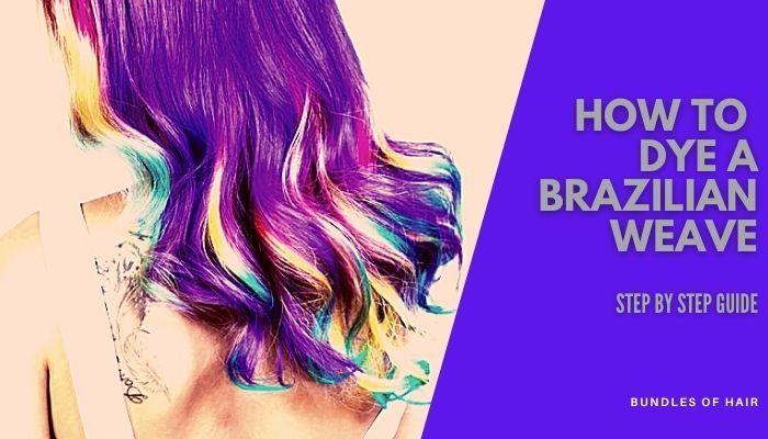 how to dye brazilian weave guide